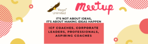 MeetUp: ICF Coaches, Business Leaders, Professionals & Aspiring Coaches @Bengaluru